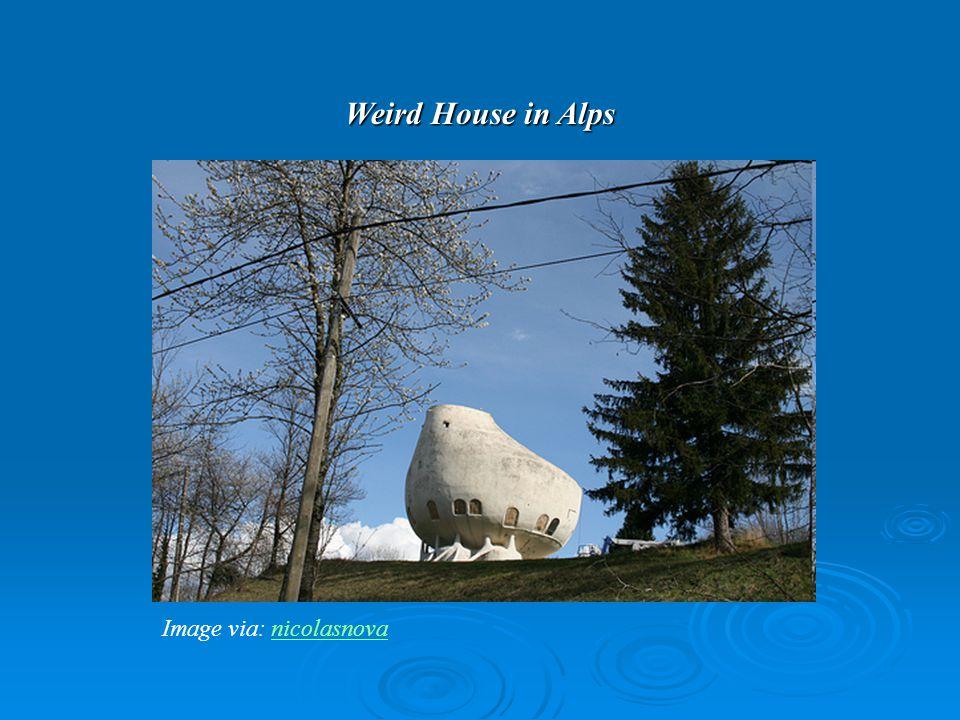 Weird House in Alps Image via: nicolasnovanicolasnova