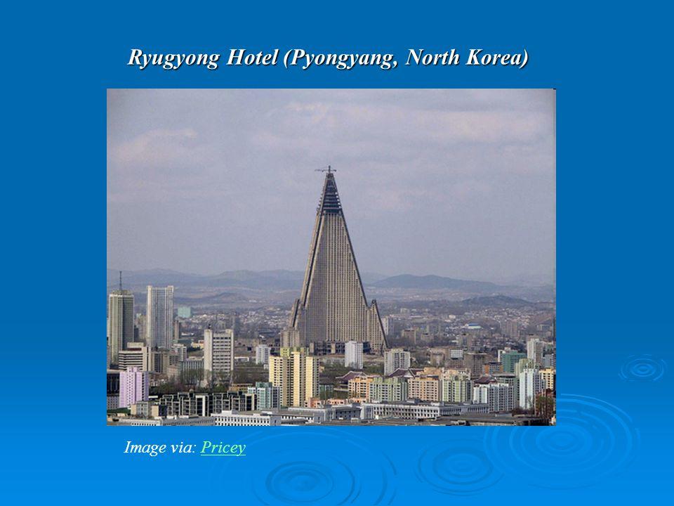 Ryugyong Hotel (Pyongyang, North Korea) Image via: PriceyPricey