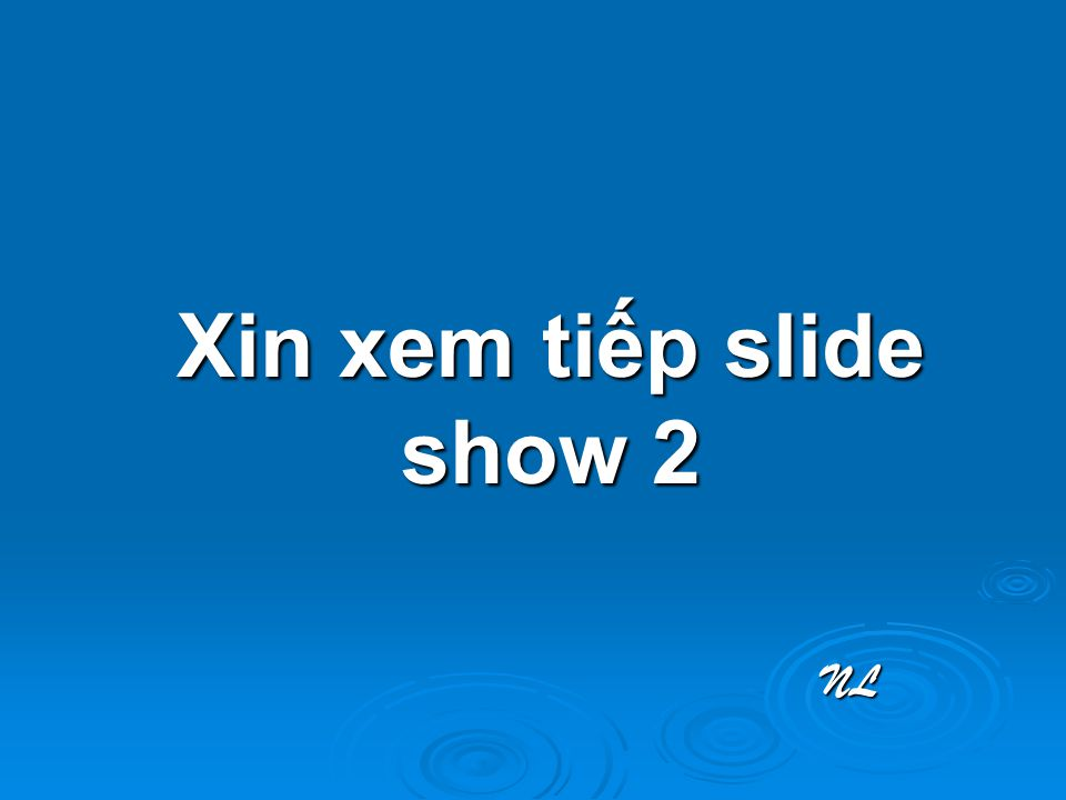 Xin xem tiếp slide show 2 NL NL