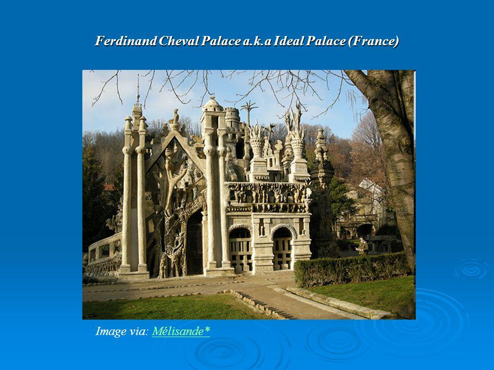 Ferdinand Cheval Palace a.k.a Ideal Palace (France) Image via: Mélisande*Mélisande*