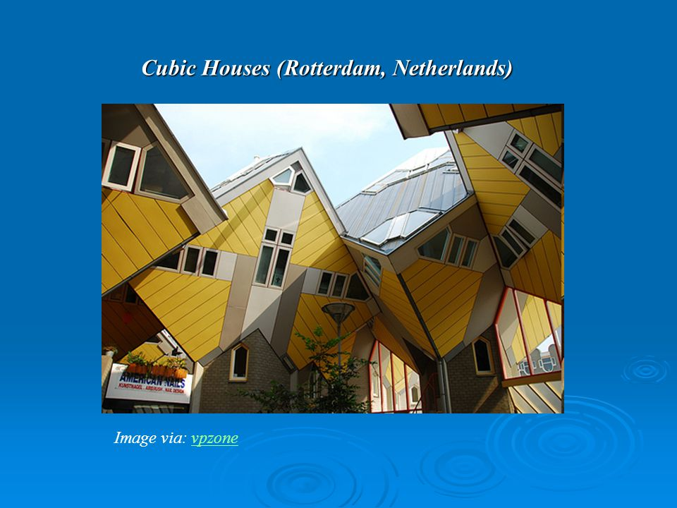 Cubic Houses (Rotterdam, Netherlands) Image via: vpzonevpzone