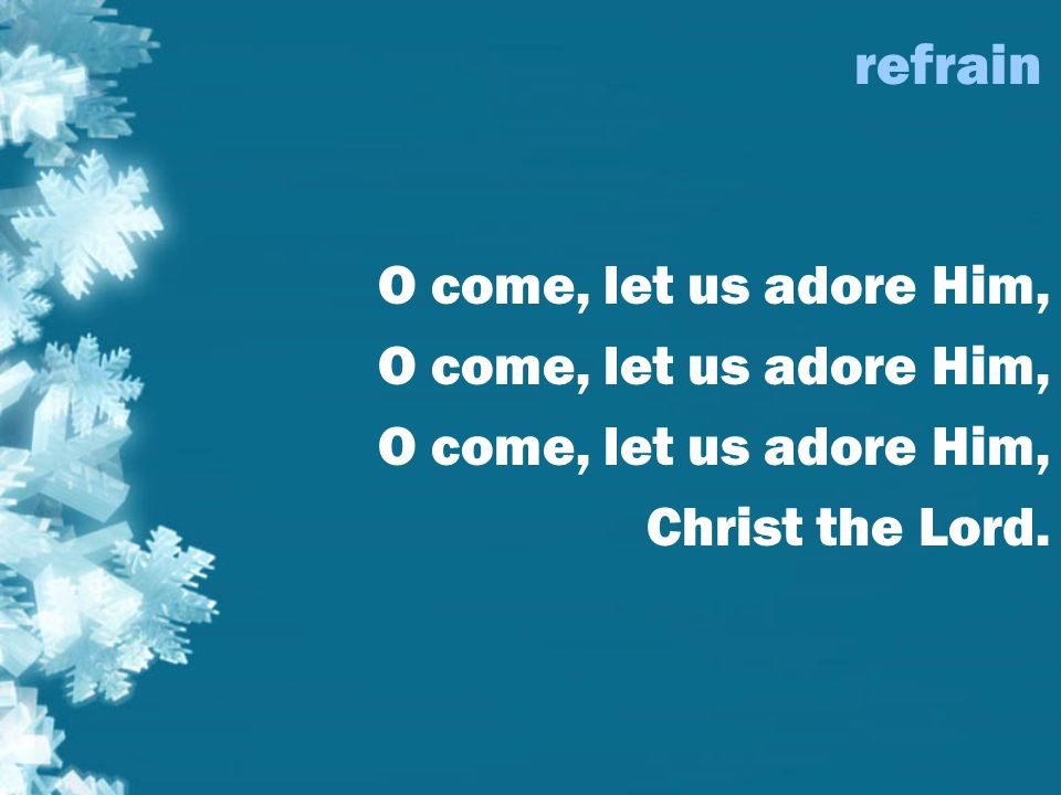 refrain O come, let us adore Him, Christ the Lord.