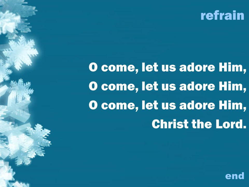 refrain O come, let us adore Him, Christ the Lord. end