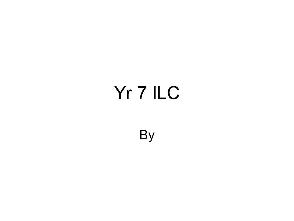 Yr 7 ILC By