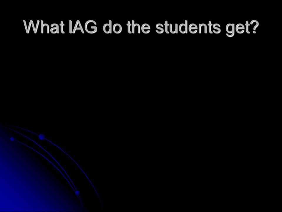 What IAG do the students get?