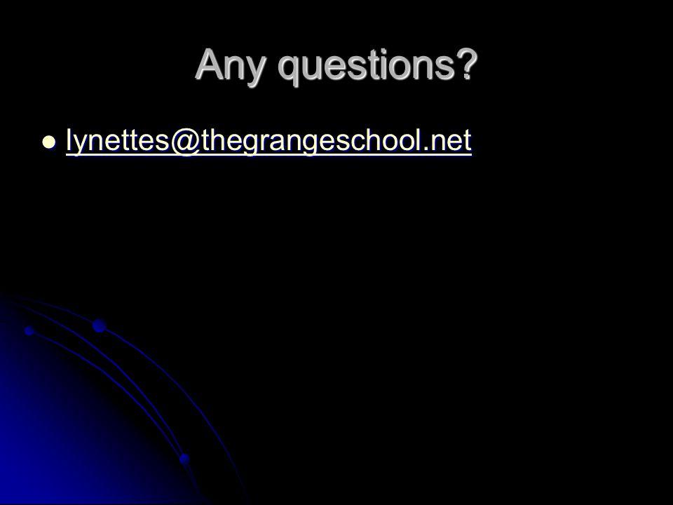 Any questions? lynettes@thegrangeschool.net lynettes@thegrangeschool.net lynettes@thegrangeschool.net