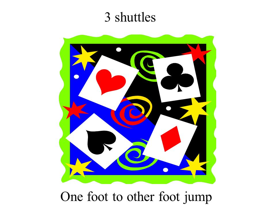 3 shuttles One foot to other foot jump