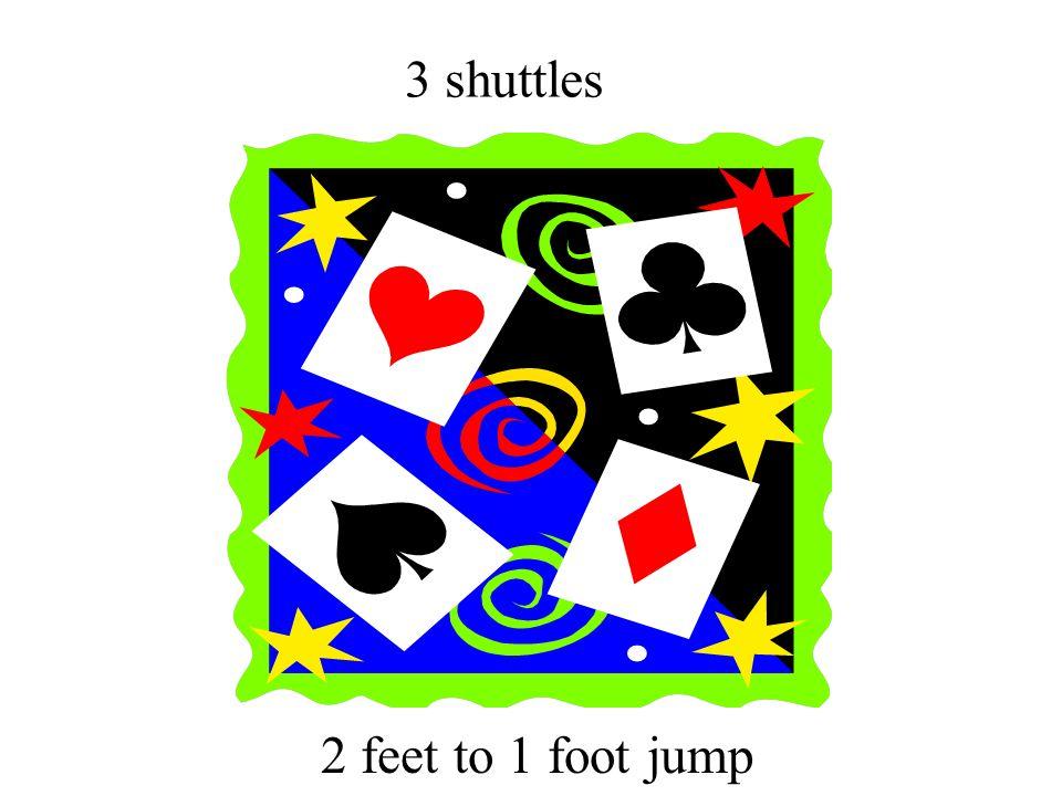 3 shuttles 2 feet to 1 foot jump