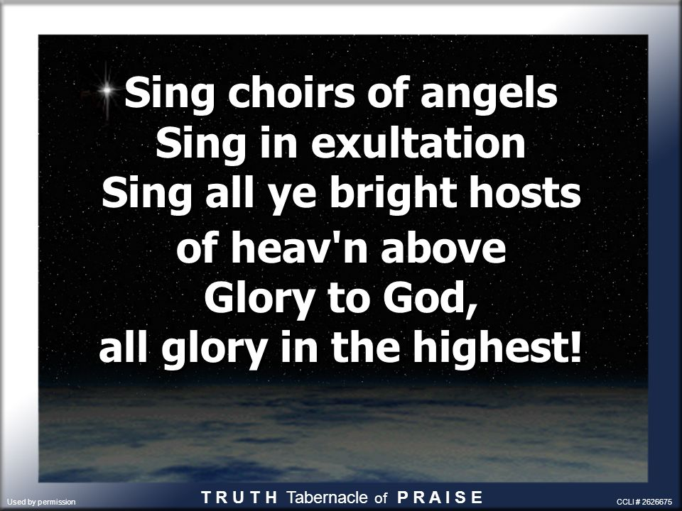 Sing choirs of angels Sing in exultation Sing all ye bright hosts of heav'n above Glory to God, all glory in the highest! Sing choirs of angels Sing i