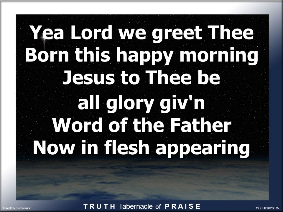 O come let us adore Him O come let us adore Him O come let us adore Him Christ the Lord T R U T H Tabernacle of P R A I S E Used by permission CCLI # 2626675