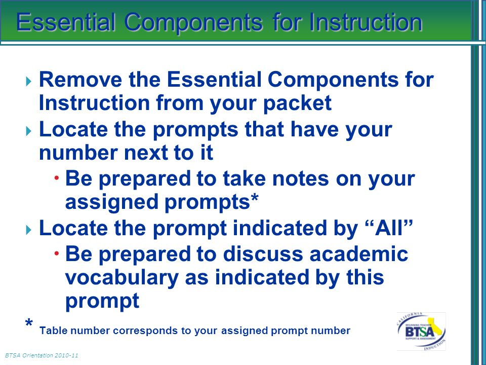 Essential Components for Instruction  Remove the Essential Components for Instruction from your packet  Locate the prompts that have your number next to it  Be prepared to take notes on your assigned prompts*  Locate the prompt indicated by All  Be prepared to discuss academic vocabulary as indicated by this prompt * Table number corresponds to your assigned prompt number