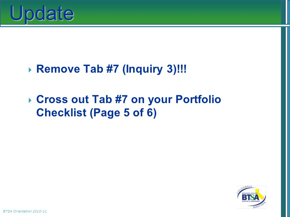 BTSA Orientation 2010-11 Update  Remove Tab #7 (Inquiry 3)!!.
