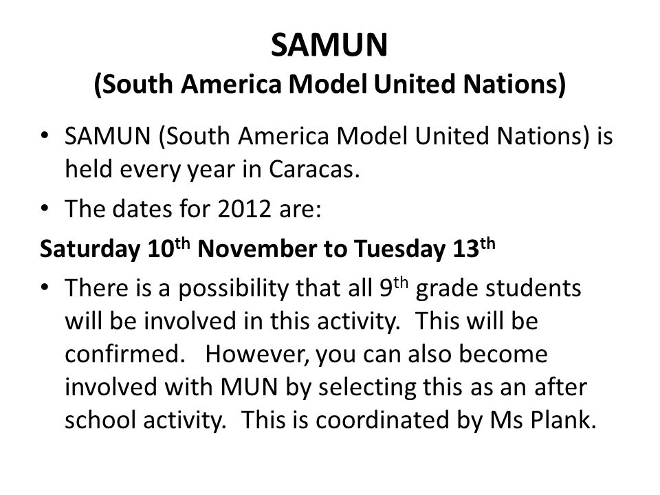 SAMUN (South America Model United Nations) SAMUN (South America Model United Nations) is held every year in Caracas.