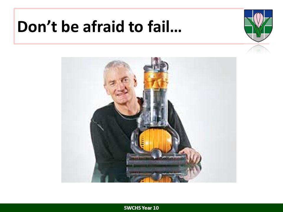 Don't be afraid to fail… SWCHS Year 10