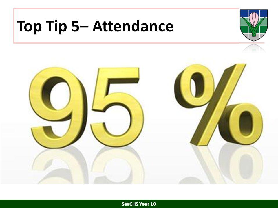 Top Tip 5– Attendance SWCHS Year 10