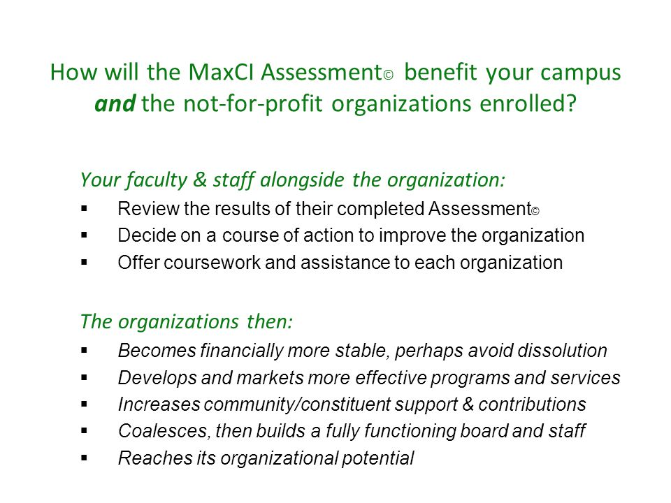 How will the MaxCI Assessment © benefit your campus and the not-for-profit organizations enrolled? Your faculty & staff alongside the organization: 