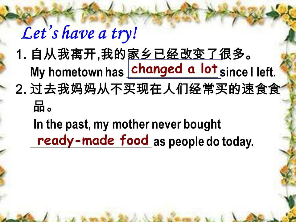 1. 自从我离开, 我的家乡已经改变了很多。 My hometown has _______________ since I left.