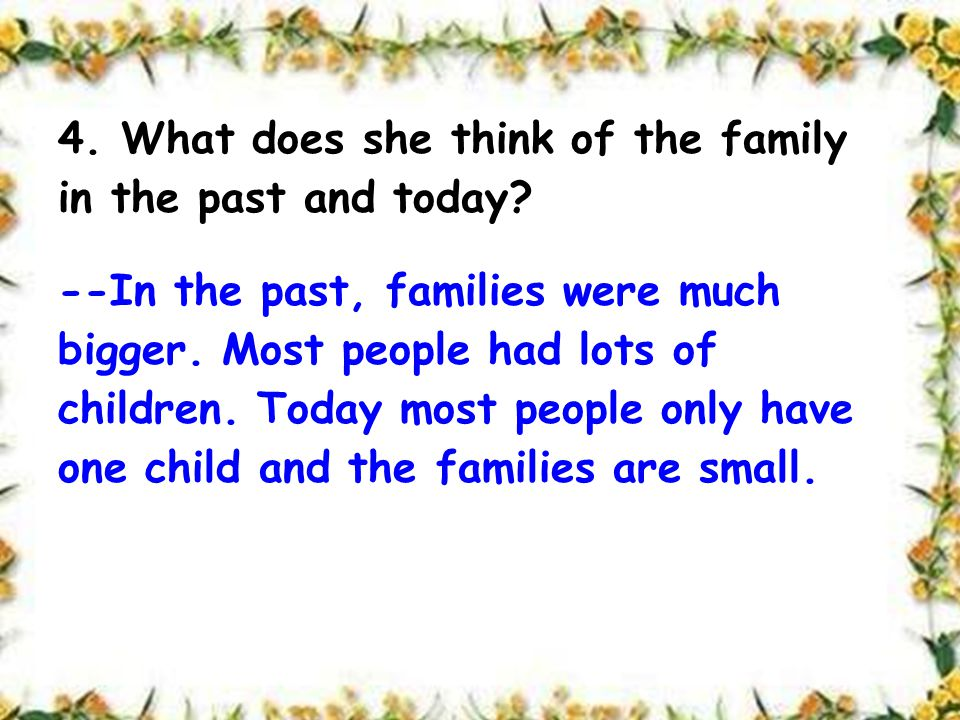 4. What does she think of the family in the past and today.