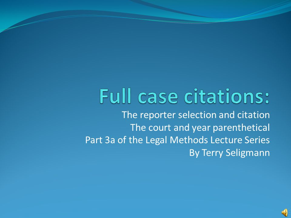 The reporter selection and citation The court and year parenthetical Part 3a of the Legal Methods Lecture Series By Terry Seligmann