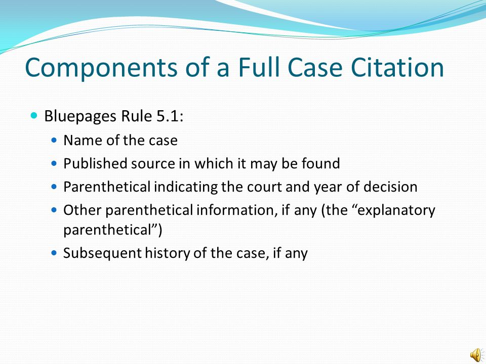 Full case citations Use the full case citation the first time that you refer to the authority