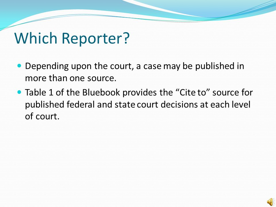 Which Reporter.Depending upon the court, a case may be published in more than one source.