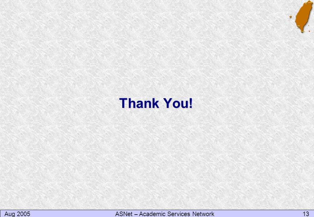 Aug 200513ASNet – Academic Services Network Thank You!