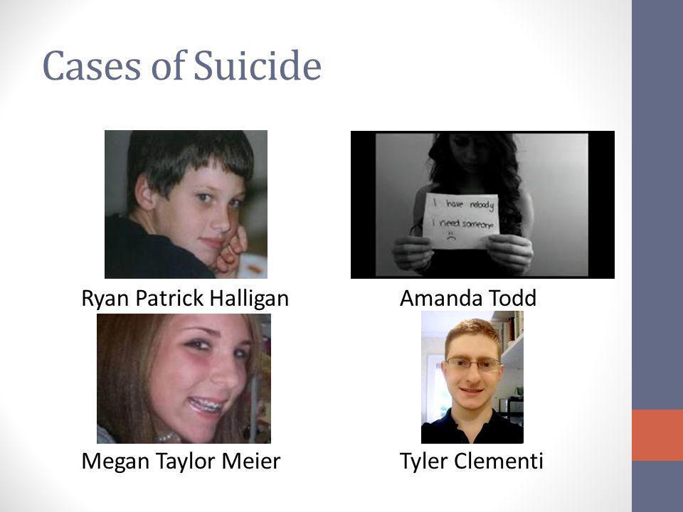 Cases of Suicide Ryan Patrick Halligan Megan Taylor Meier Amanda Todd Tyler Clementi