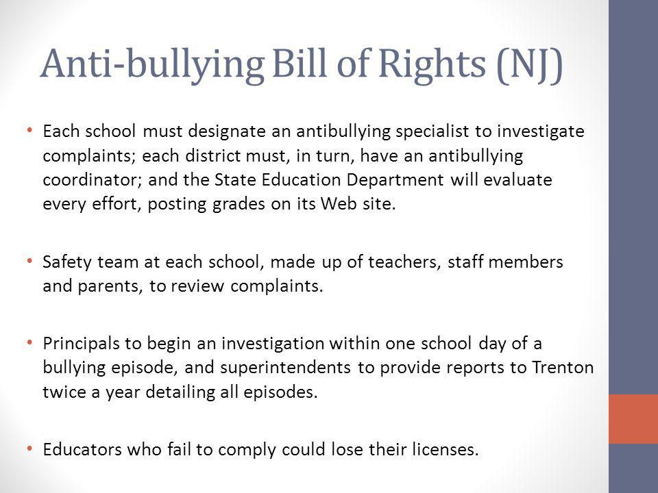 Anti-bullying Bill of Rights (NJ) Each school must designate an antibullying specialist to investigate complaints; each district must, in turn, have a
