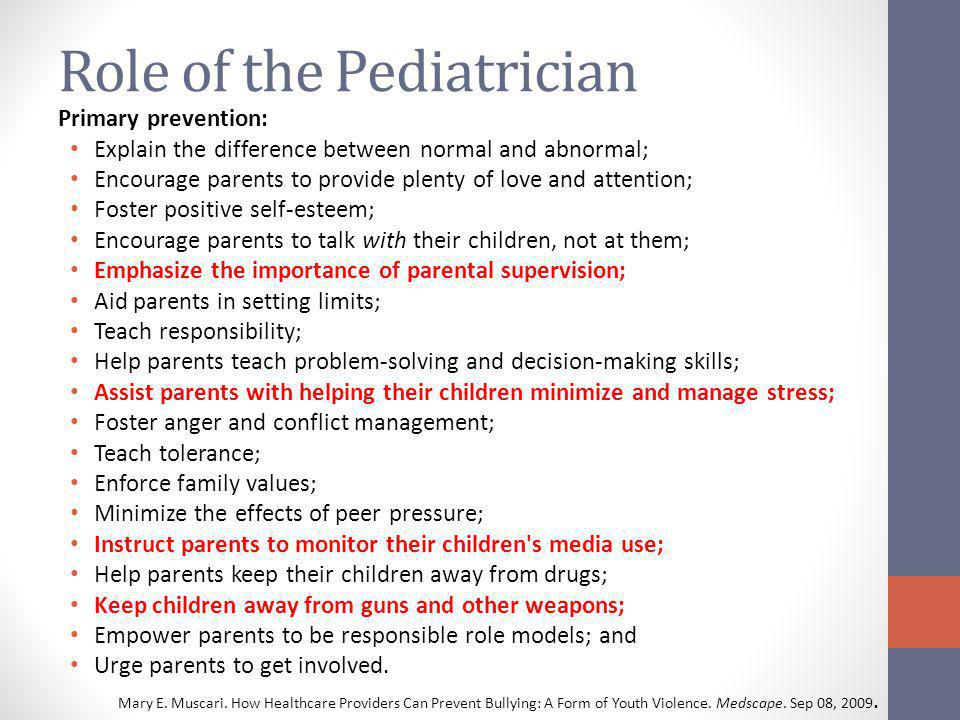 Role of the Pediatrician Primary prevention: Explain the difference between normal and abnormal; Encourage parents to provide plenty of love and atten