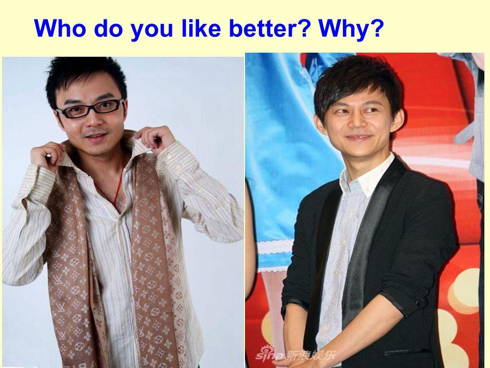 Who do you like better? Why?