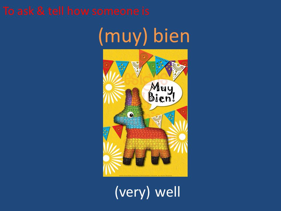 To ask & tell how someone is (muy) bien (very) well