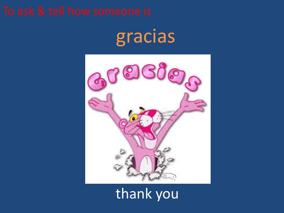 To ask & tell how someone is gracias thank you