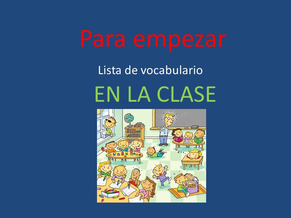 Para empezar Lista de vocabulario EN LA CLASE