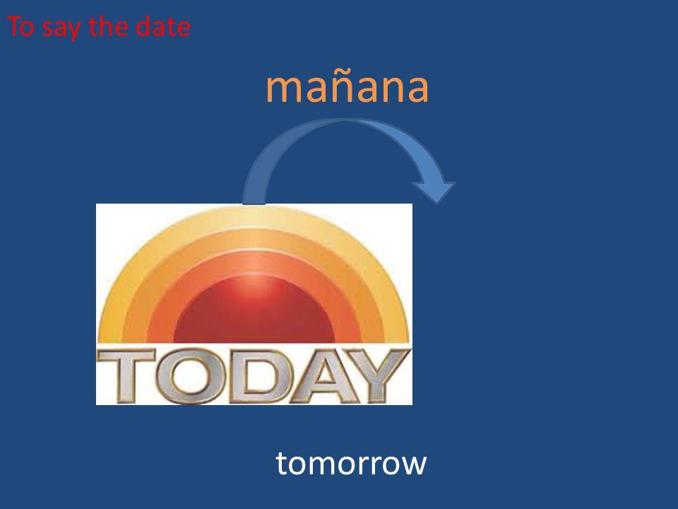 To say the date mañana tomorrow