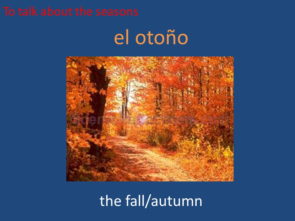 To talk about the seasons el otoño the fall/autumn