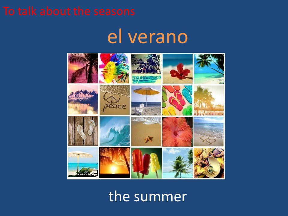 To talk about the seasons el verano the summer