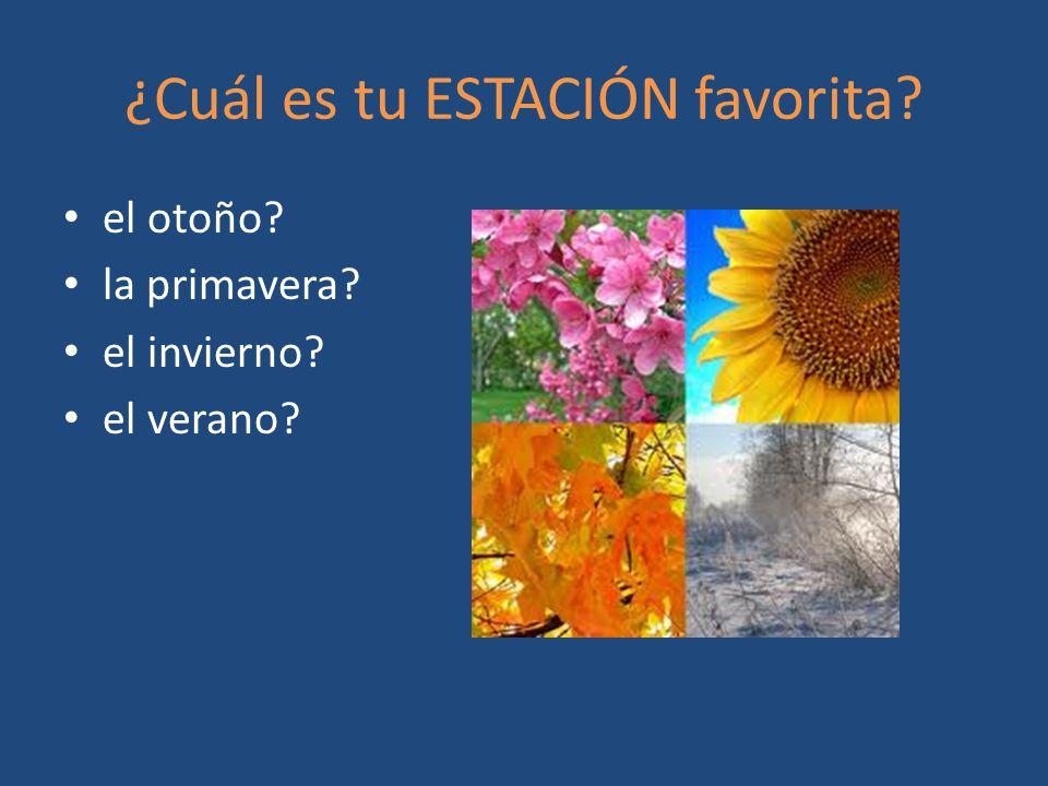 ¿Cuál es tu ESTACIÓN favorita? el otoño? la primavera? el invierno? el verano?
