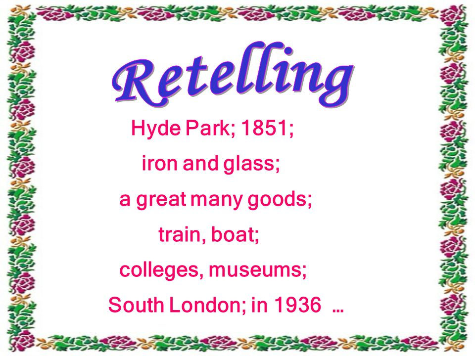 Hyde Park; 1851; iron and glass; a great many goods; train, boat; colleges, museums; South London; in 1936 …