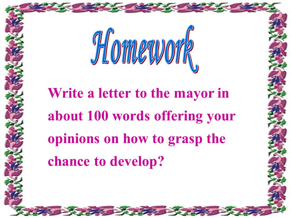 Write a letter to the mayor in about 100 words offering your opinions on how to grasp the chance to develop