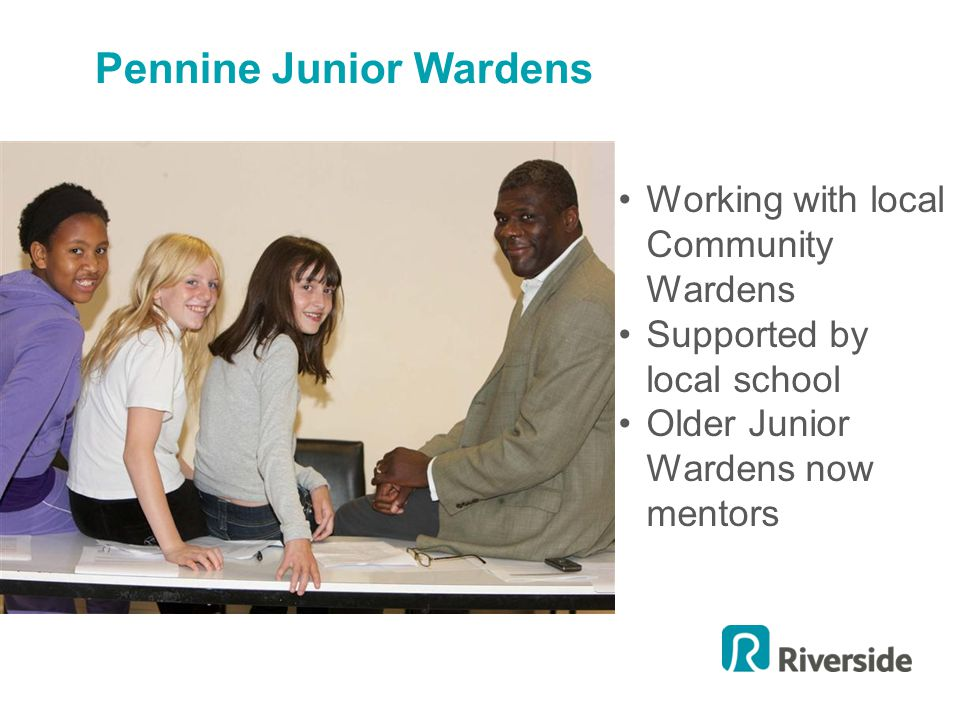 Pennine Junior Wardens Working with local Community Wardens Supported by local school Older Junior Wardens now mentors