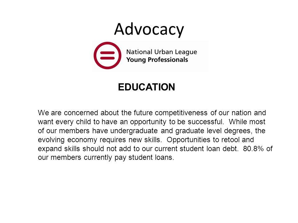 Advocacy EDUCATION We are concerned about the future competitiveness of our nation and want every child to have an opportunity to be successful.