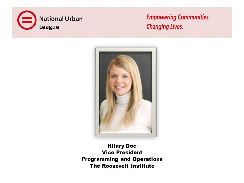 National Urban League Hilary Doe Vice President Programming and Operations The Roosevelt Institute