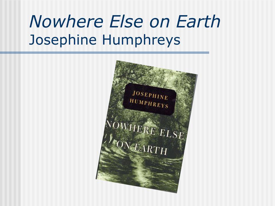 Nowhere Else on Earth Josephine Humphreys