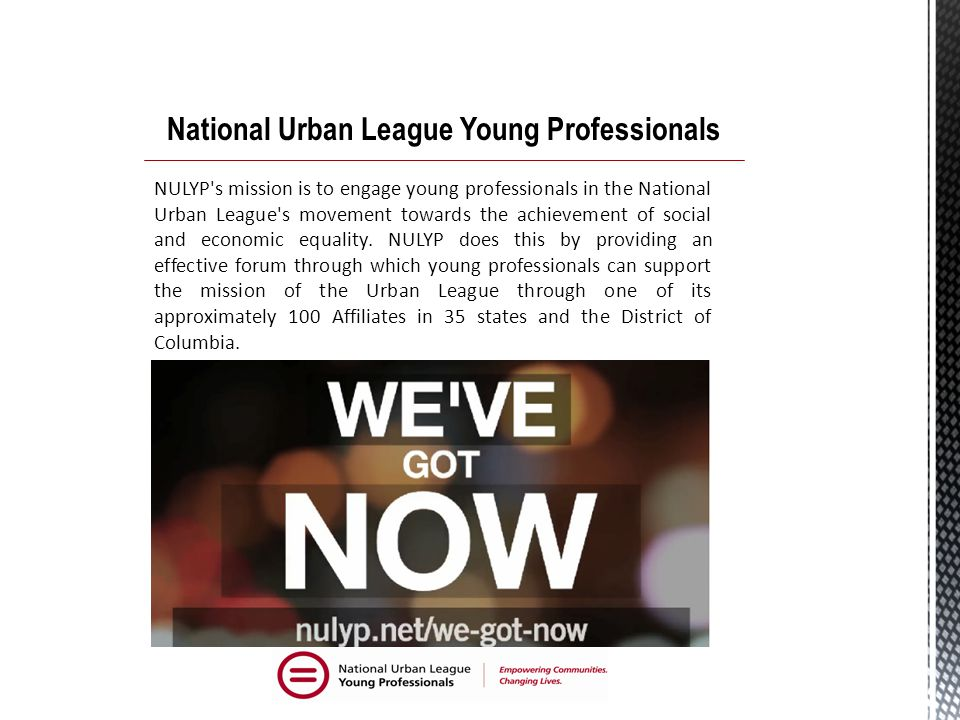 NULYP s mission is to engage young professionals in the National Urban League s movement towards the achievement of social and economic equality.