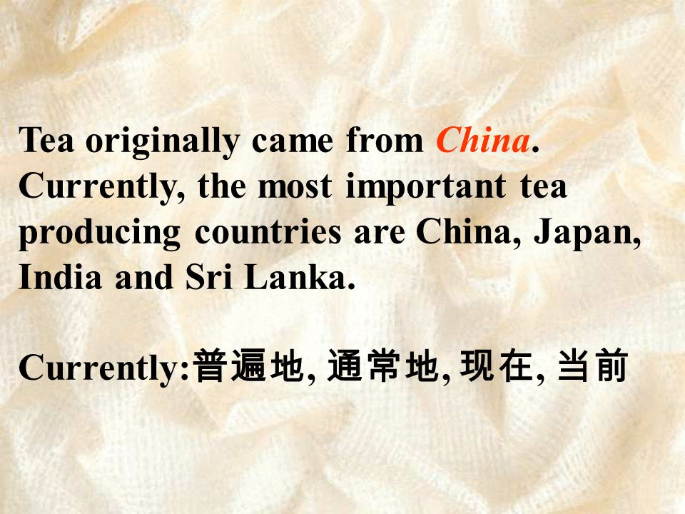 Tea is used to make tea.