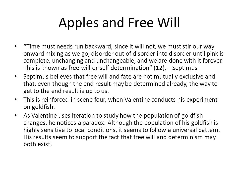 "Apples and Free Will ""Time must needs run backward, since it will not, we must stir our way onward mixing as we go, disorder out of disorder into diso"