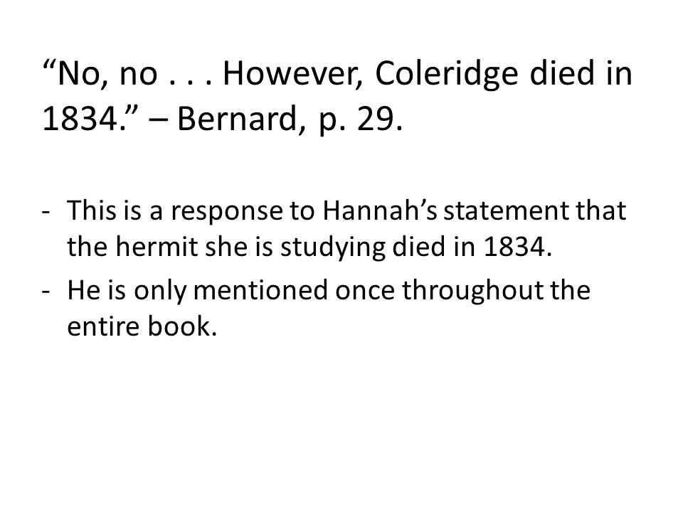 """No, no... However, Coleridge died in 1834."" – Bernard, p. 29. -This is a response to Hannah's statement that the hermit she is studying died in 1834."