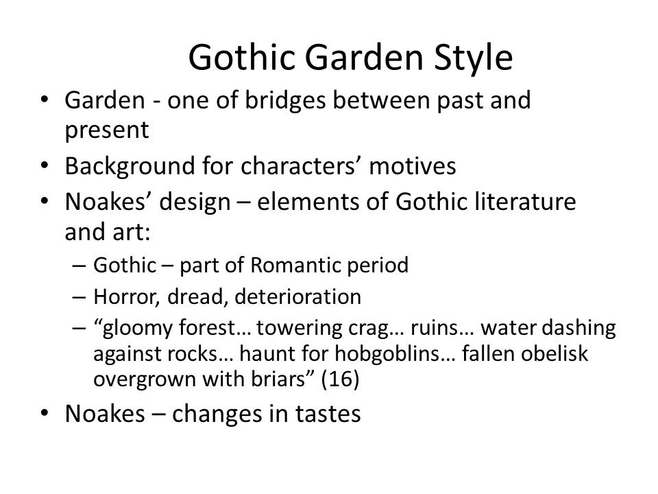 Gothic Garden Style Garden - one of bridges between past and present Background for characters' motives Noakes' design – elements of Gothic literature