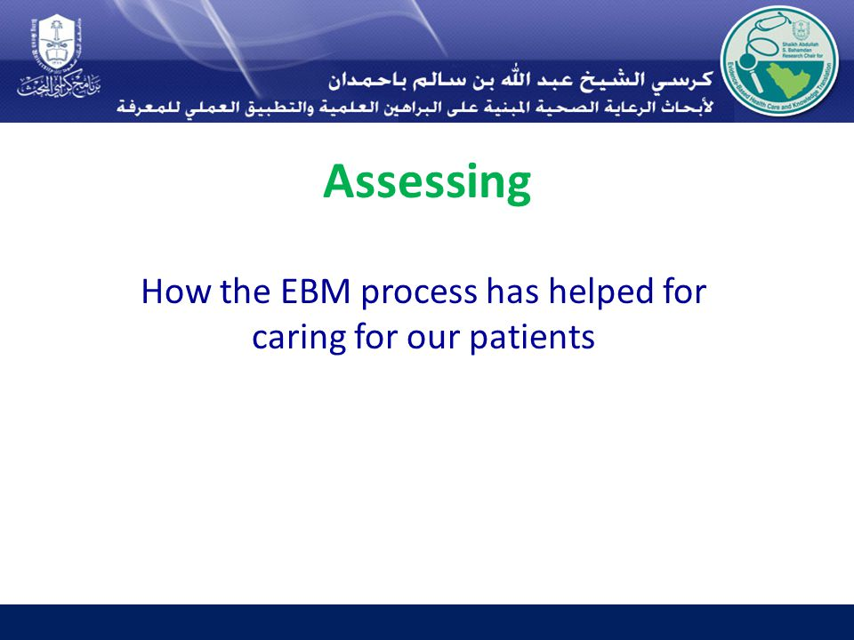 Assessing How the EBM process has helped for caring for our patients