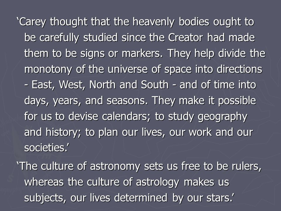 'Carey thought that the heavenly bodies ought to be carefully studied since the Creator had made them to be signs or markers.